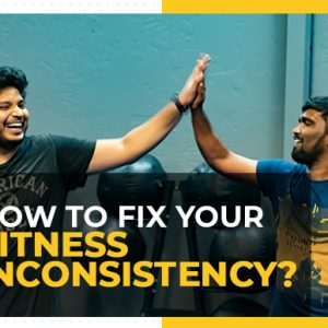 How to Fix Your Fitness Inconsistency?