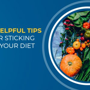 7 helpful tips for sticking to your diet